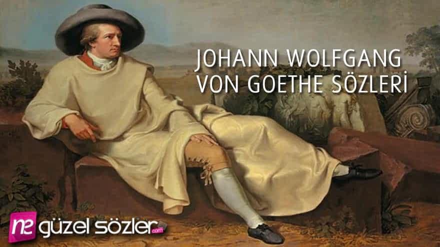 Johann Wolfgang Von Goethe Güzel Sözler