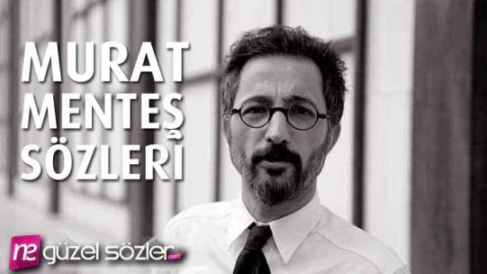 Murat Menteş Sözleri